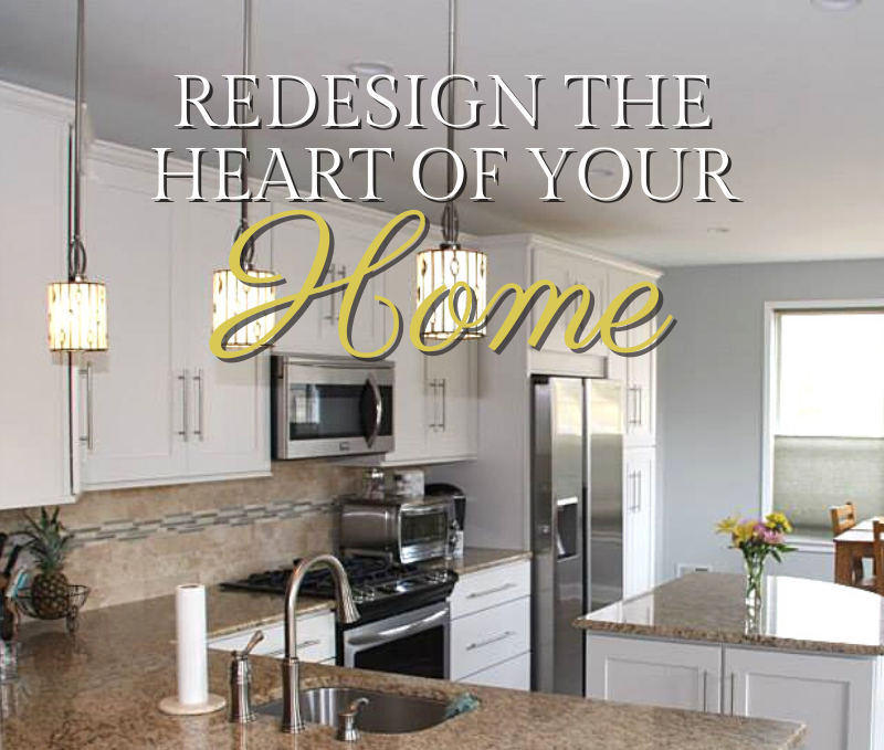 Redesign The Heart Of Your Home!